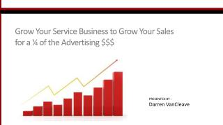Grow Your Service Business to Grow Your Sales for a ¼ of the Advertising  $$$