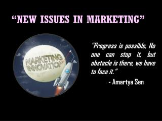 """NEW ISSUES IN MARKETING"""