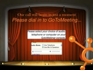 Our call will begin in just a moment Please dial in to  GoToMeeting ...