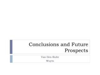 Conclusions and Future  Prospects
