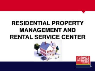 RESIDENTIAL PROPERTY MANAGEMENT AND RENTAL SERVICE CENTER