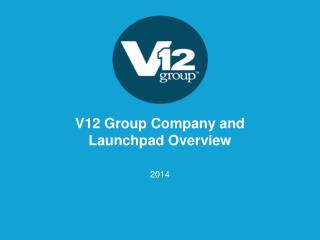 V12 Group Company and  Launchpad Overview