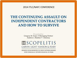 THE CONTINUING ASSAULT ON INDEPENDENT CONTRACTORS AND HOW TO SURVIVE
