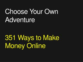 Choose Your Own Adventure 351 Ways to Make Money Online