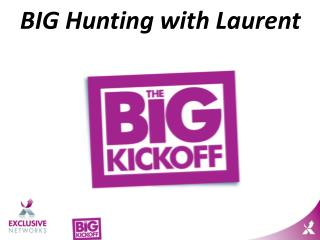BIG Hunting with Laurent