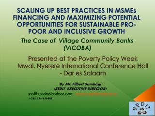 Presented at the Poverty Policy Week  Mwal .  Nyerere International Conference  Hall - Dar es Salaam