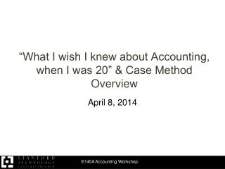 """What I wish I knew about Accounting, when I was 20"" & Case Method Overview"