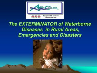 The EXTERMINATOR of Waterborne  Diseases  in Rural Areas,  Emergencies and Disasters