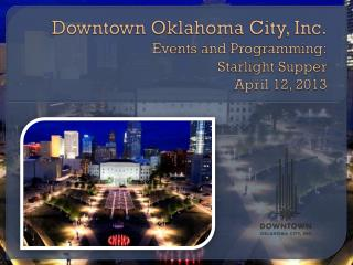 Downtown Oklahoma City, Inc. Events and Programming: Starlight Supper April 12, 2013
