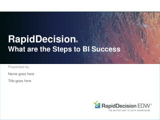 RapidDecision ® What  are the Steps to BI Success