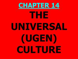 THE UNIVERSAL (UGEN) CULTURE