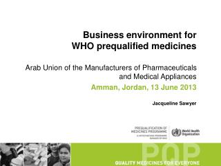 Business  environment  for  WHO  prequalified medicines Arab Union of the Manufacturers of Pharmaceuticals and Medical A