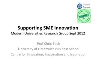 Supporting SME Innovation Modern Universities Research Group Sept 2012