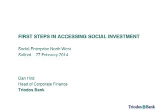 FIRST STEPS IN ACCESSING SOCIAL INVESTMENT Social Enterprise North West Salford – 27 February 2014 Dan Hird Head of Co
