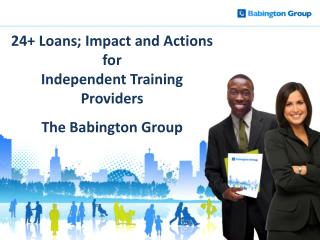 24+ Loans; Impact and Actions for  Independent Training Providers The Babington Group