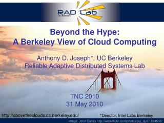 Beyond the Hype: A Berkeley View of Cloud Computing Anthony D. Joseph*,  UC Berkeley Reliable Adaptive Distributed Syste