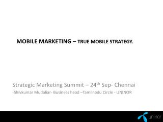 Mobile Marketing –  True Mobile strategy.
