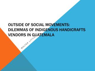 Outside of Social Movements:  Dilemmas of indigenous handicrafts vendors in Guatemala