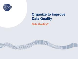 Organize to improve Data Quality
