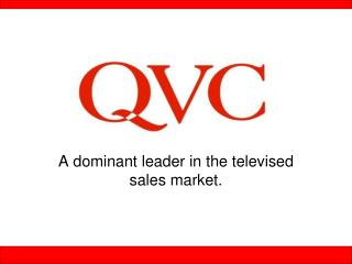 A dominant leader in the televised sales market.