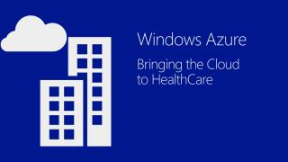 Windows Azure  Bringing  the Cloud  to HealthCare