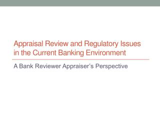 Appraisal Review and Regulatory Issues in the Current Banking Environment