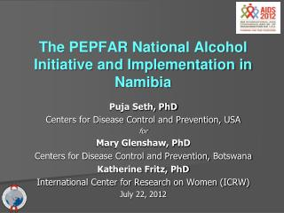 The PEPFAR National Alcohol Initiative and Implementation in Namibia