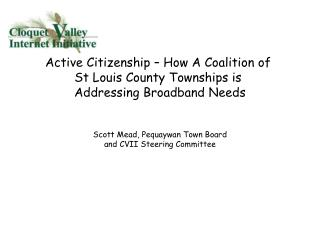 Active Citizenship – How A Coalition of  St Louis County Townships is  Addressing Broadband Needs Scott Mead,  Pequaywa