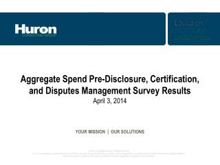 Aggregate  Spend Pre-Disclosure, Certification,  and Disputes Management Survey Results April  3 , 2014