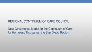Regional Continuum of Care Council New Governance Model for the Continuum of Care for Homeless Throughout the San Diego