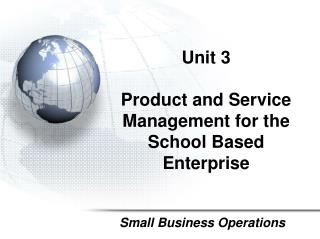 Unit  3 Product and Service Management for the School Based Enterprise