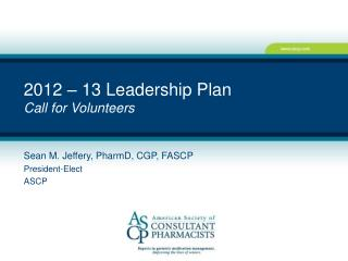2012 – 13 Leadership Plan  Call for Volunteers