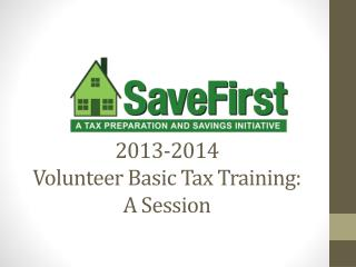 2013-2014  Volunteer Basic Tax Training: A Session
