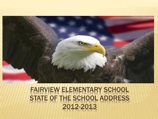Fairview Elementary School STATE OF THE SCHOOL ADDRESS 2012-2013