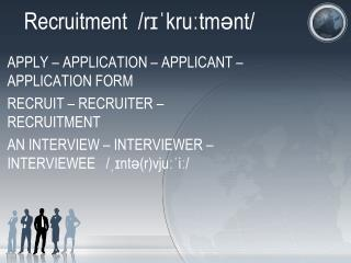 Recruitment  / rɪˈkruːtmənt /
