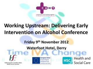 Working Upstream: Delivering Early Intervention on Alcohol Conference