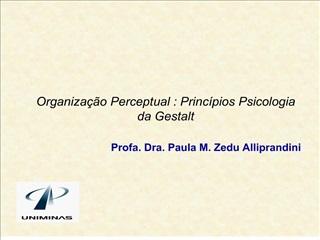 organiza  o perceptual : princ pios psicologia da gestalt  profa. dra. paula m. zedu alliprandini