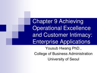 Chapter 9 Achieving Operational Excellence and Customer Intimacy: Enterprise Applications
