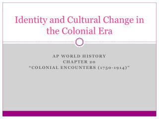Identity and Cultural Change in the Colonial Era