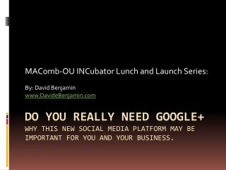 Do You Really Need Google+ Why This New Social Media Platform May Be Important for You and Your Business.