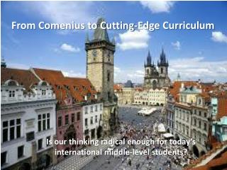 From Comenius to Cutting-Edge Curriculum