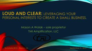 Loud and Clear:  Leveraging Your personal interests to create a Small Business.