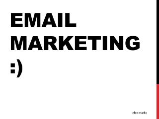 Email Marketing:)