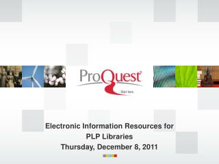 Electronic Information Resources for  PLP  Libraries Thursday ,  December 8, 2011