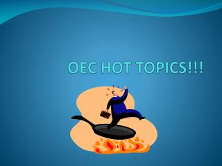 OEC HOT TOPICS!!!