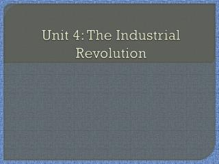 Unit 4: The  Industrial Revolution