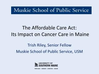 The Affordable Care Act:   Its Impact on Cancer Care in Maine