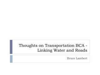 Thoughts on Transportation BCA - Linking Water and Roads