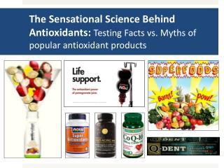 The Sensational Science Behind Antioxidants:  Testing  Facts vs. Myths of popular antioxidant  products