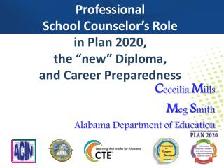"Professional  School Counselor's Role in Plan 2020,  the ""new"" Diploma,  and Career Preparedness"